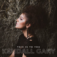 This Is To You - Kendall Gary