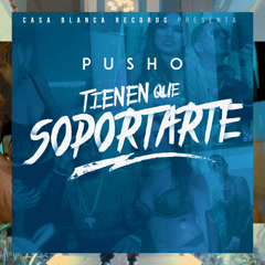 Tienen Que Soportarte (Single) - Pusho