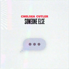 Someone Else (Single) - Chelsea Cutler