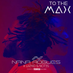 To The Max (Single) - Nana Rogues, Wizkid, Not3s