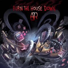 Burn The House Down (Clean Version) - AJR