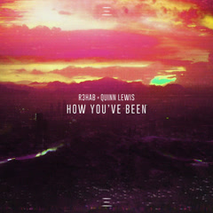 How You've Been (Single) - R3hab, Quinn Lewis