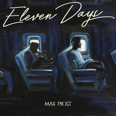 Eleven Days (Single) - Max Frost