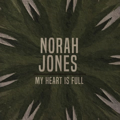 My Heart Is Full (Single) - Norah Jones