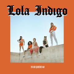 Ya No Quiero Ná (Single) - Lola Indigo