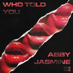 Who Told You (Single) - Abby Jasmine