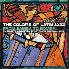 The Colors Of Latin Jazz: From Samba To Bomba!