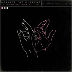 Strangers Again (Single) - Against The Current