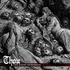 The House Primordial - Thou