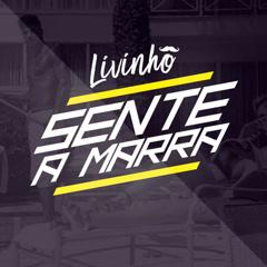 Sente A Marra (Single) - MC Livinho