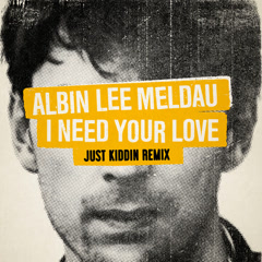 I Need Your Love (Just Kiddin Remix) - Albin Lee Meldau