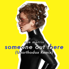 Someone Out There (Unorthodox Remix) - Rae Morris