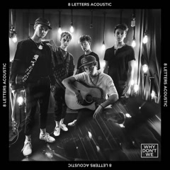 8 Letters (Acoustic) - Why Don't We