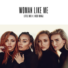 Woman Like Me (Single) - Little Mix