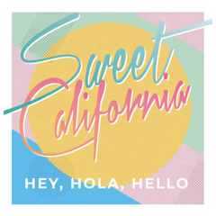 Hey Hola Hello (Single) - Sweet California