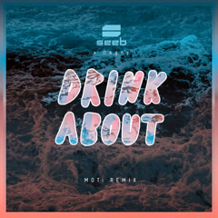 Drink About (MOTi Remix) - SeeB, Dagny