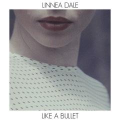Like A Bullet (Single) - Linnea Dale