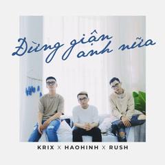 Đừng Giận Anh Nữa (Single) - Haohinh, Krix, Rush