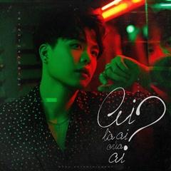 Ai Là Ai Của Ai (Single) - Trịnh Thăng Bình