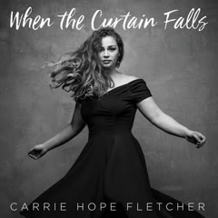 When The Curtain Falls - Carrie Hope Fletcher