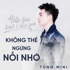 Không Thể Ngừng Nỗi Nhớ (Hate You But I Miss You) (Single)