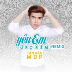 Yêu Em Không Lối Thoát (Remix) (Single) - Tấn Văn MDP