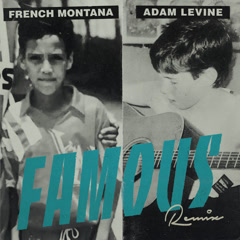 Famous (Remix) - French Montana, Adam Levine