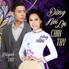 Đừng Nói Lời Chia Tay (Single) - Huỳnh Thật, Hồng Phượng