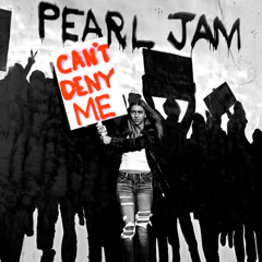 Can't Deny Me (Single) - Pearl Jam
