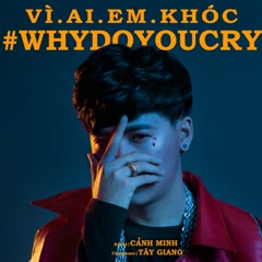 Vì Ai Em Khóc ( Why Do You Cry) (Single)