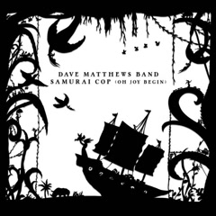 Samurai Cop (Oh Joy Begin) (Single) - Dave Matthews Band