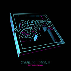 Only You (OFFAIAH Remix) - Shift K3Y