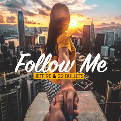 Follow Me (Single) - Jetfire, 22Bullets