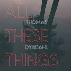 All These Things (Single) - Thomas Dybdahl