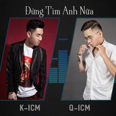 Đừng Tìm Anh Nữa (Single) - K-ICM, Quang Đăng Trần (Q-ICM)