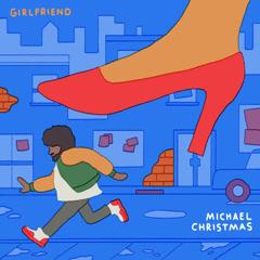 Girlfriend (Single) - Michael Christmas