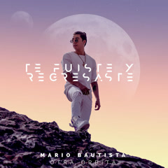 Te Fuiste Y Regresaste (Single) - Mario Bautista