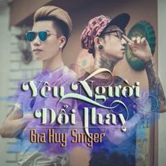 Yêu Người Đổi Thay (Single) - Gia Huy Singer