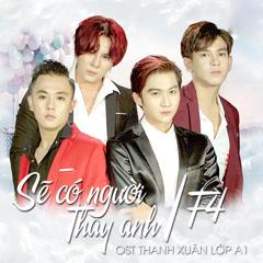 Sẽ Có Người Thay Anh (Thanh Xuân Lớp A1 OST) - Đạt JeNoo, Hồ Phong An, Khắc Báo, Diệp Thanh Phong