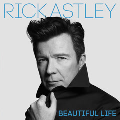 Beautiful Life (Single) - Rick Astley
