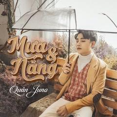 Mưa Và Nắng (Single) - Quân Juno