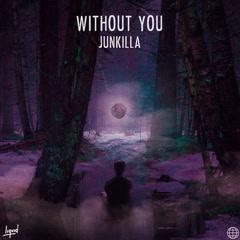 Without You (Single) - Junkilla, TONYB