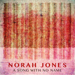 A Song With No Name (Single) - Norah Jones