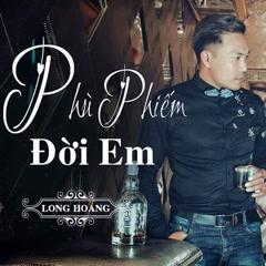 Phù Phiếm Đời Em (Single) - Long Hoàng