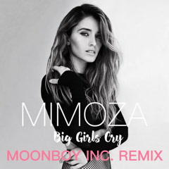 Big Girls Cry (Moonboy Inc. Remix) - Mimoza