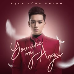 You Are My Angel (Single) - Bạch Công Khanh