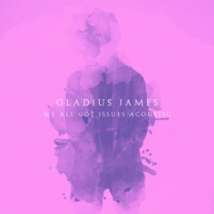We All Got Issues (Piano Acoustic) - Gladius James
