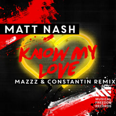 Know My Love (MazZz & Constantin Remix) - Matt Nash