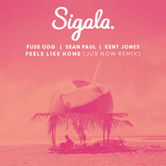 Feels Like Home (Jus Now Remix) - Sigala, Fuse ODG, Sean Paul