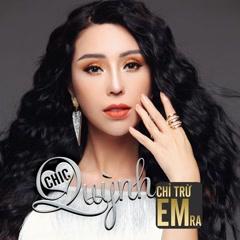Chỉ Trừ Em Ra (Single) - Chic Quỳnh